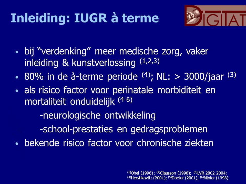 Inleiding: IUGR à terme bij verdenking meer medische zorg, vaker inleiding & kunstverlossing (1,2,3) 80% in de à-terme periode (4) ; NL: > 3000/jaar (3) als risico factor voor perinatale morbiditeit en mortaliteit onduidelijk (4-6) -neurologische ontwikkeling -school-prestaties en gedragsproblemen bekende risico factor voor chronische ziekten (1) Ohel (1996) ; (2) Clausson (1998); (3) LVR 2002-2004; (4) Hershkovitz (2001); (5) Doctor (2001); (6) Minior (1998)