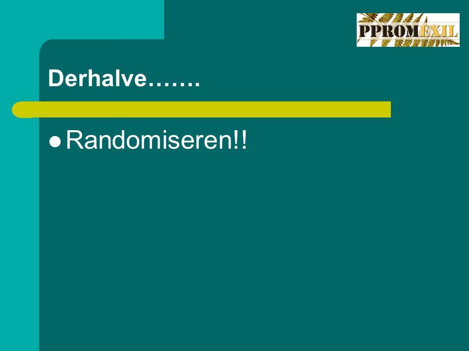 Derhalve……. Randomiseren!!