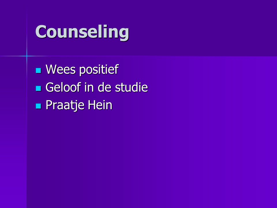 Counseling Wees positief Wees positief Geloof in de studie Geloof in de studie Praatje Hein Praatje Hein