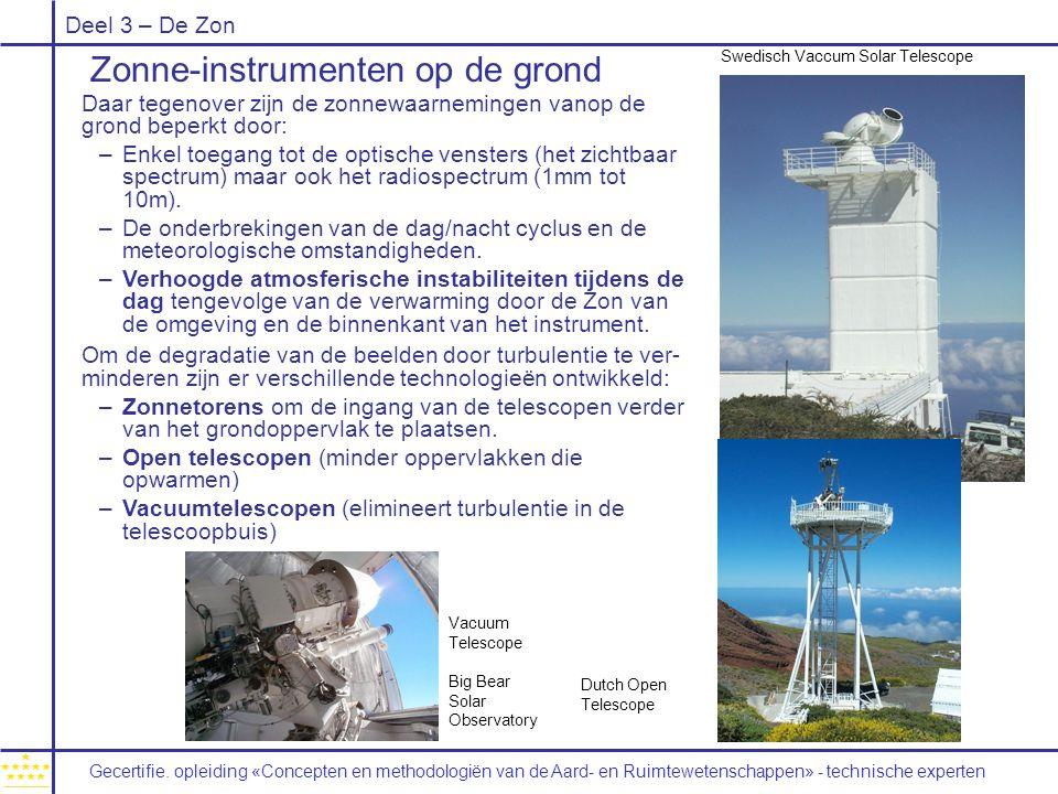 Deel 3 – De Zon Zonne-instrumenten op de grond Daar tegenover zijn de zonnewaarnemingen vanop de grond beperkt door: –Enkel toegang tot de optische vensters (het zichtbaar spectrum) maar ook het radiospectrum (1mm tot 10m).