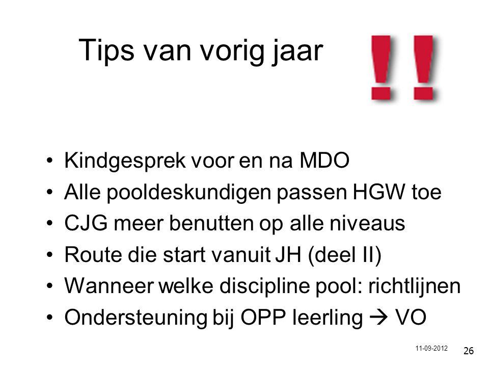 Tips van vorig jaar Kindgesprek voor en na MDO Alle pooldeskundigen passen HGW toe CJG meer benutten op alle niveaus Route die start vanuit JH (deel II) Wanneer welke discipline pool: richtlijnen Ondersteuning bij OPP leerling  VO 26 11-09-2012