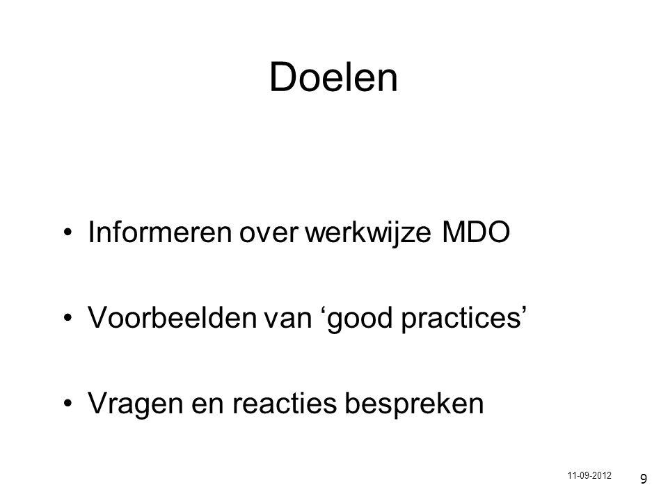 9 Doelen Informeren over werkwijze MDO Voorbeelden van 'good practices' Vragen en reacties bespreken 11-09-2012