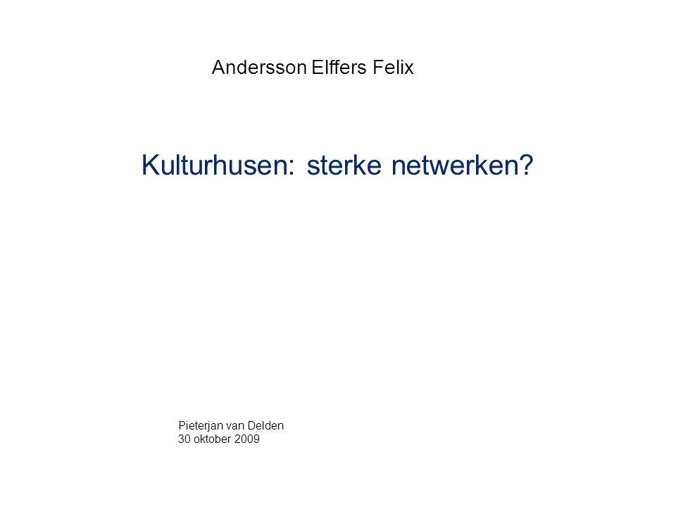 Andersson Elffers Felix Kulturhusen: sterke netwerken? Pieterjan van Delden 30 oktober 2009