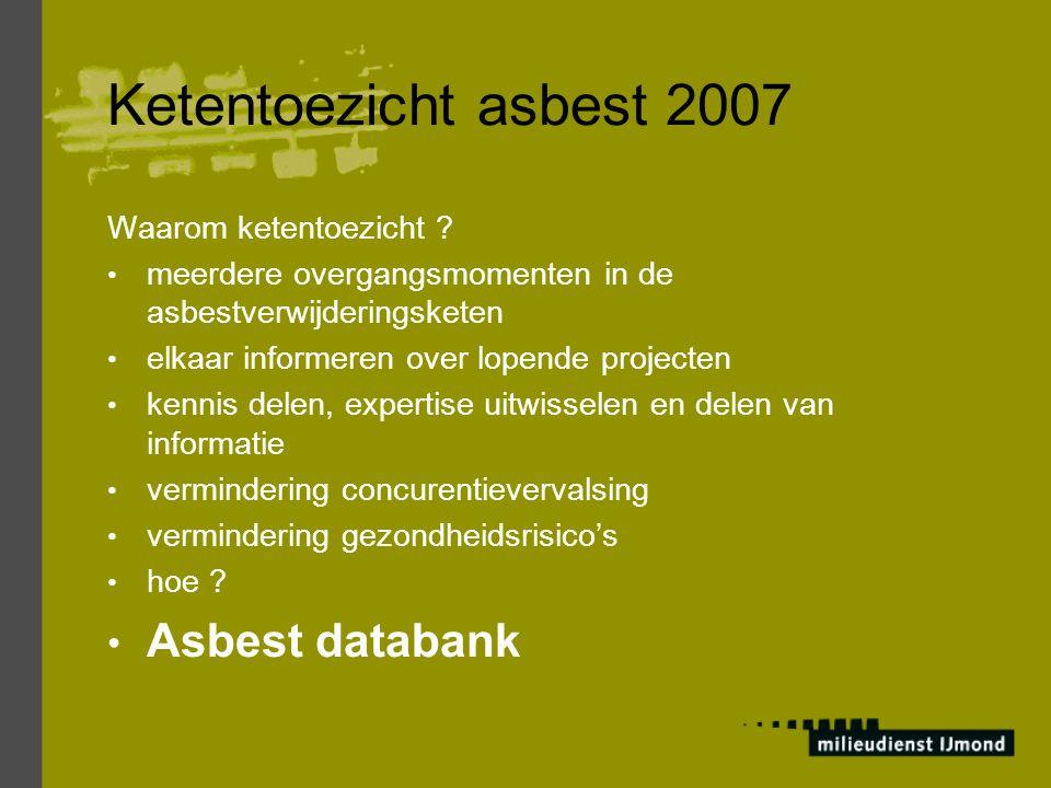 Ketentoezicht asbest 2007 Openbaar Ministerie / Functioneel Parket asbest heeft prioriteit Landelijk Handhavingsprogramma 2007 overtredingen van bouwverordening, Asbestverwijderingsbesluit en de Wet milieubeheer zijn overtredingen van kernbepalingen bij overtredingen van kernbepalingen direct proces-verbaal toepassen van bestuursdwang/dwangsom