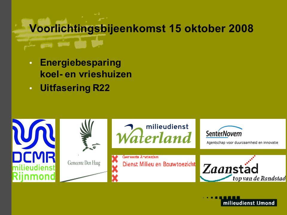 Voorlichtingsbijeenkomst 15 oktober 2008 Energiebesparing koel- en vrieshuizen Uitfasering R22