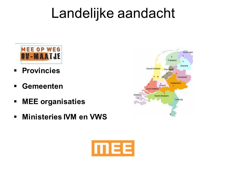 Landelijke aandacht  Provincies  Gemeenten  MEE organisaties  Ministeries IVM en VWS