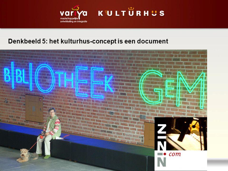 Denkbeeld 5: het kulturhus-concept is een document