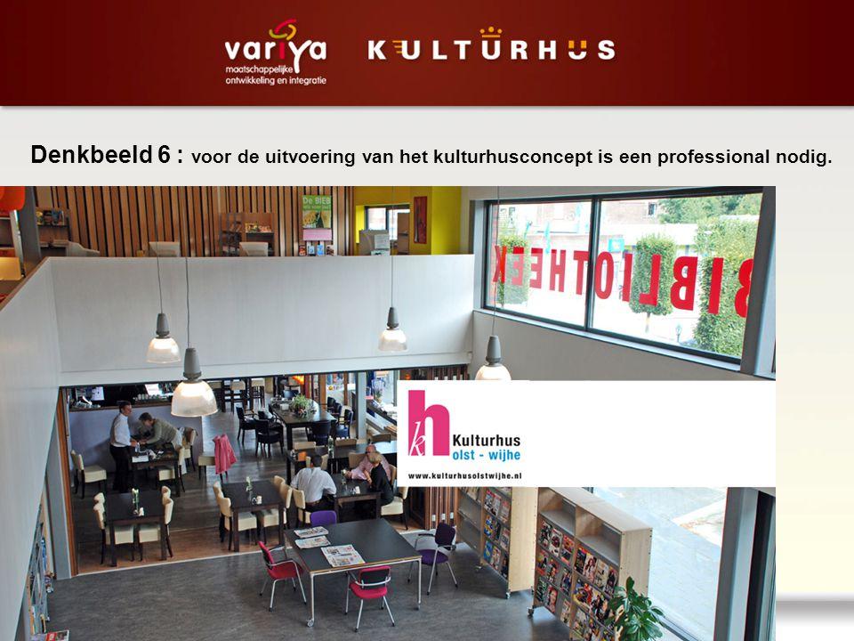 Denkbeeld 6 : voor de uitvoering van het kulturhusconcept is een professional nodig.