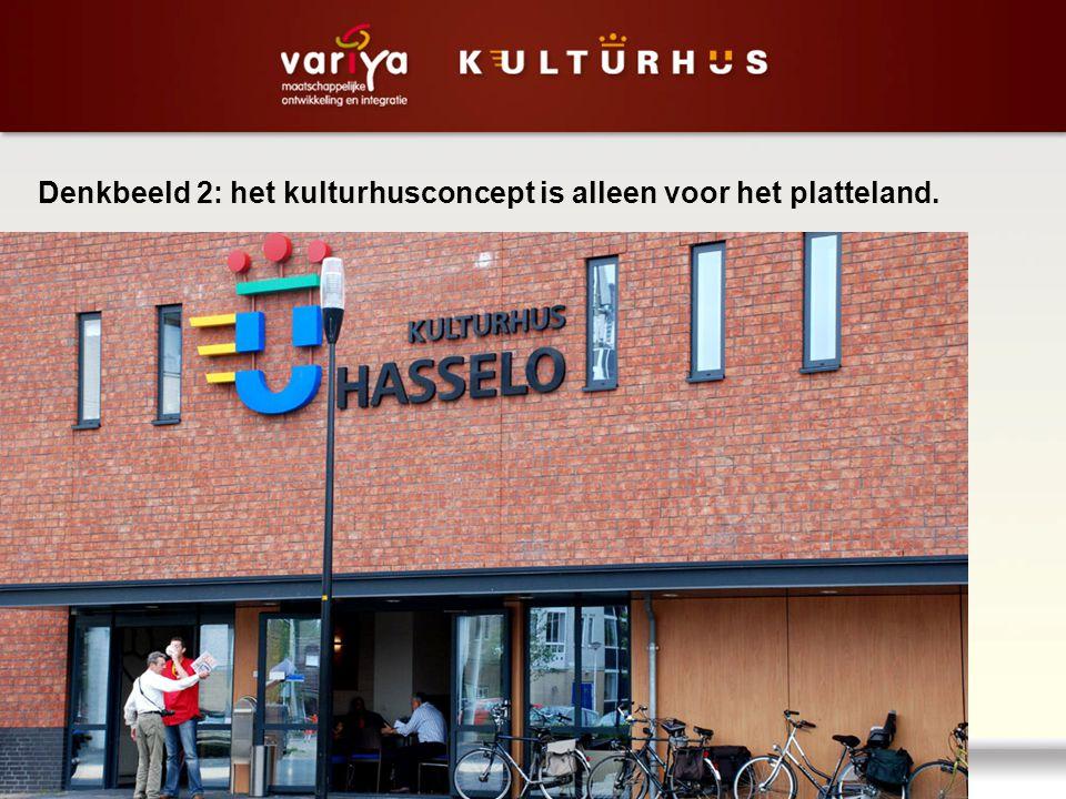 Denkbeeld 2: het kulturhusconcept is alleen voor het platteland.