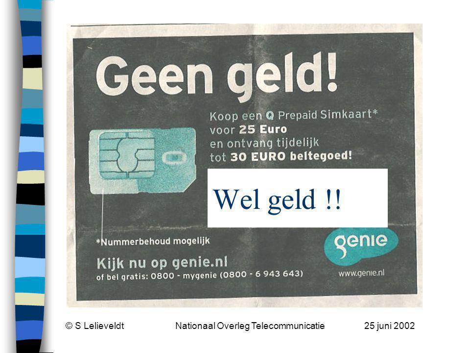 © S Lelieveldt Nationaal Overleg Telecommunicatie 25 juni 2002 Wel geld !!