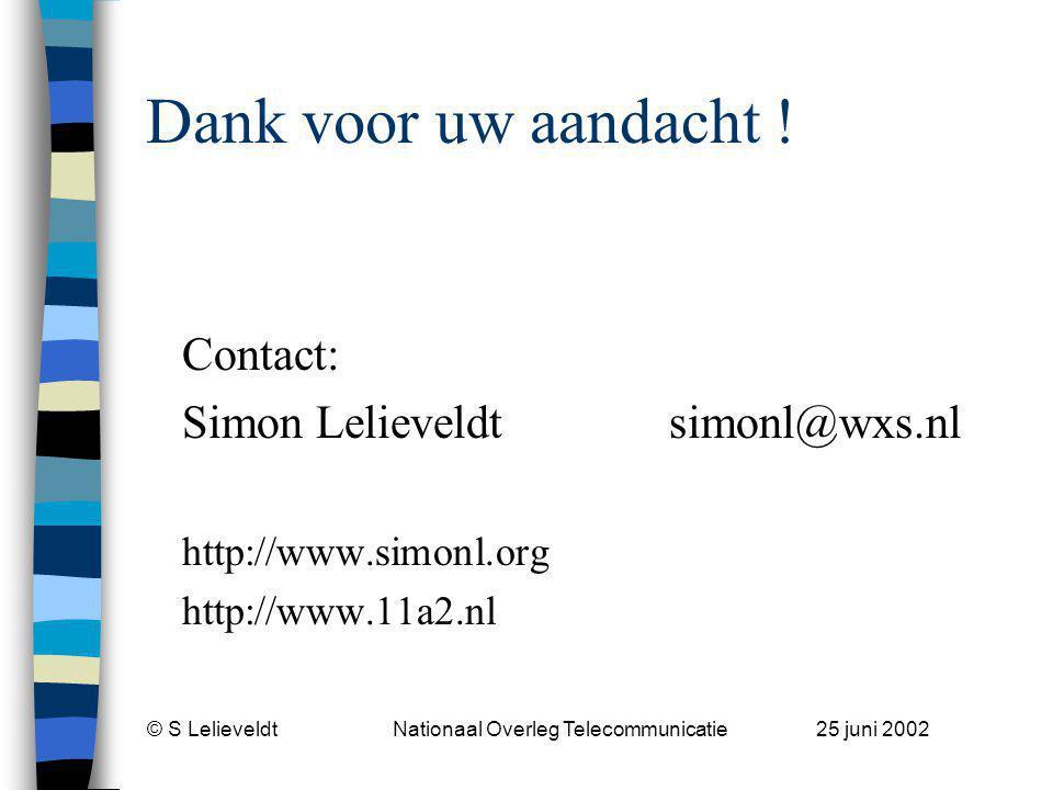 © S Lelieveldt Nationaal Overleg Telecommunicatie 25 juni 2002 Dank voor uw aandacht .