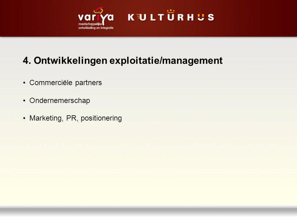 4. Ontwikkelingen exploitatie/management Commerciële partners Ondernemerschap Marketing, PR, positionering