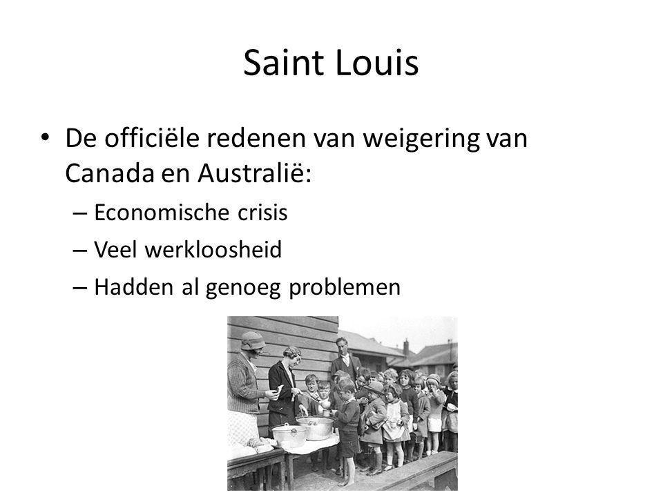 Saint Louis De officiële redenen van weigering van Canada en Australië: – Economische crisis – Veel werkloosheid – Hadden al genoeg problemen