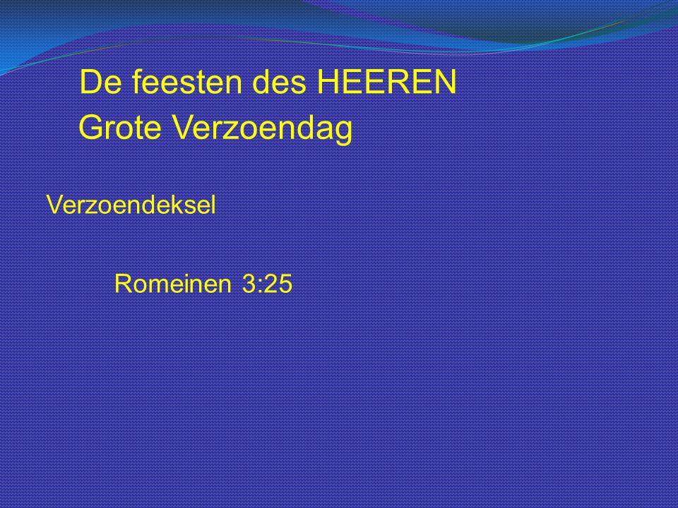 De feesten des HEEREN Verzoendeksel Romeinen 3:25 Grote Verzoendag