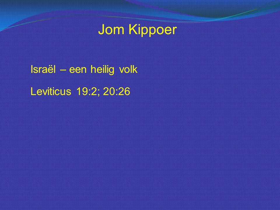 Israël – een heilig volk Jom Kippoer Leviticus 19:2; 20:26