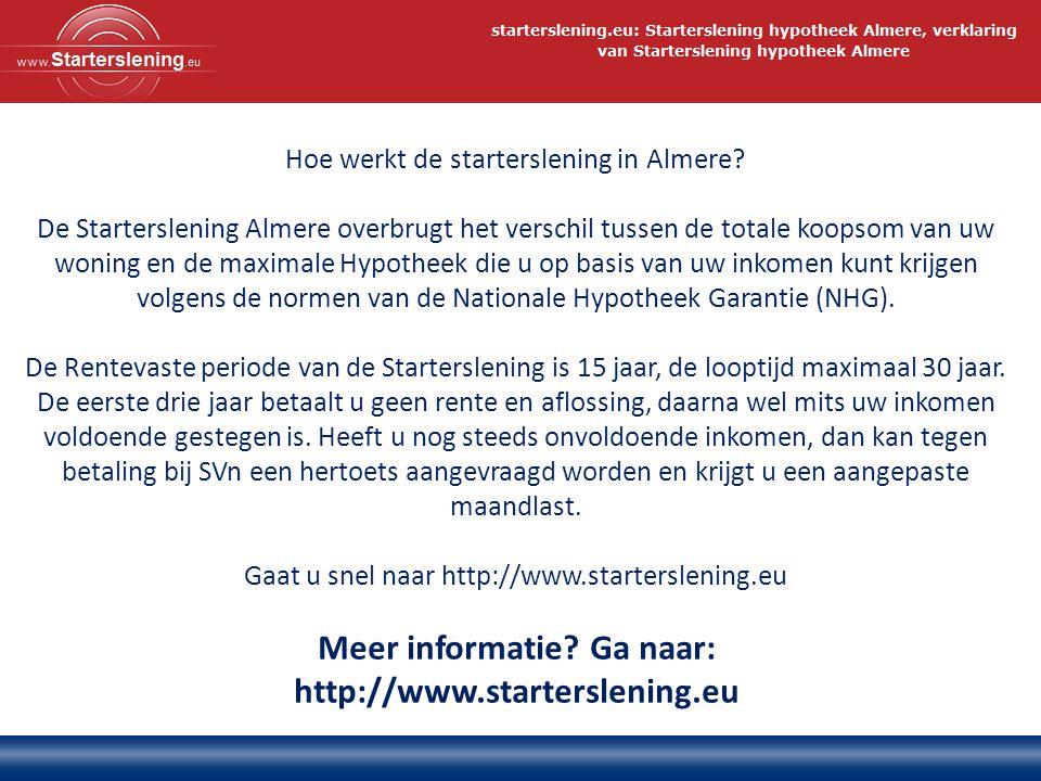 Meer informatie? Ga naar: http://www.starterslening.eu Hoe werkt de starterslening in Almere? De Starterslening Almere overbrugt het verschil tussen d