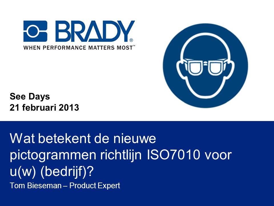 See Days 21 februari 2013 Wat betekent de nieuwe pictogrammen richtlijn ISO7010 voor u(w) (bedrijf)? Tom Bieseman – Product Expert