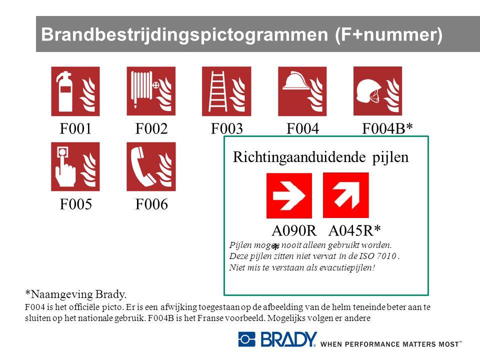 Brandbestrijdingspictogrammen (F+nummer) F001F004B*F004F003F002F005F006 *Naamgeving Brady. F004 is het officiële picto. Er is een afwijking toegestaan