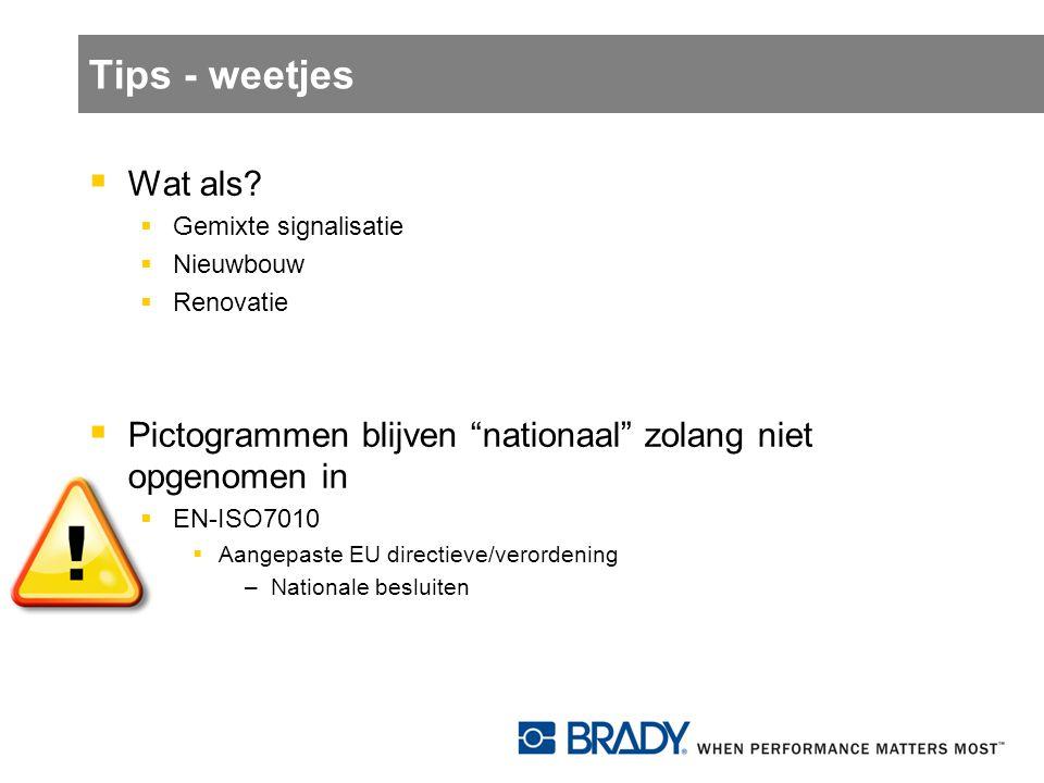 """Tips - weetjes  Wat als?  Gemixte signalisatie  Nieuwbouw  Renovatie  Pictogrammen blijven """"nationaal"""" zolang niet opgenomen in  EN-ISO7010  Aa"""