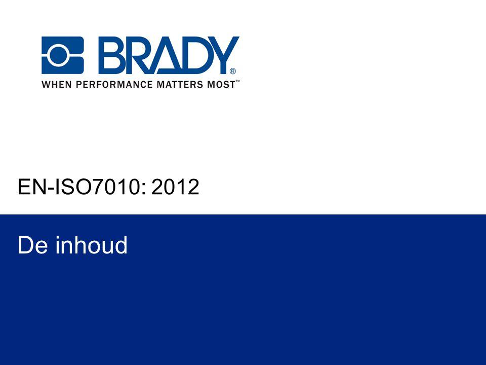 ISO 7010 Update  De nieuwe Internationale norm ISO 7010, Safety Signs, werd gepubliceerd 1e week van juni 2011.