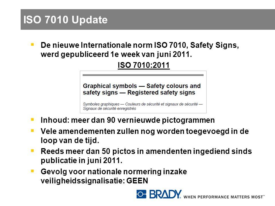 ISO 7010 Update  De nieuwe Internationale norm ISO 7010, Safety Signs, werd gepubliceerd 1e week van juni 2011. ISO 7010:2011  Inhoud: meer dan 90 v