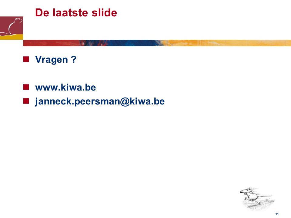 De laatste slide Vragen ? www.kiwa.be janneck.peersman@kiwa.be 31