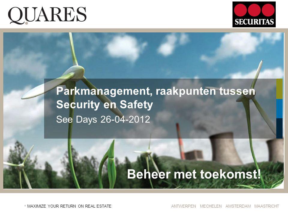 ANTWERPEN MECHELEN AMSTERDAM MAASTRICHT MAXIMIZE YOUR RETURN ON REAL ESTATE Parkmanagement, raakpunten tussen Security en Safety See Days 26-04-2012 B