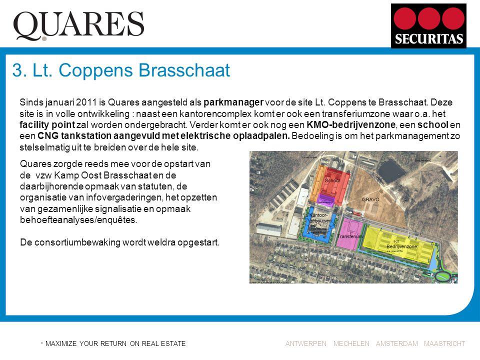 ANTWERPEN MECHELEN AMSTERDAM MAASTRICHT MAXIMIZE YOUR RETURN ON REAL ESTATE 3. Lt. Coppens Brasschaat Sinds januari 2011 is Quares aangesteld als park