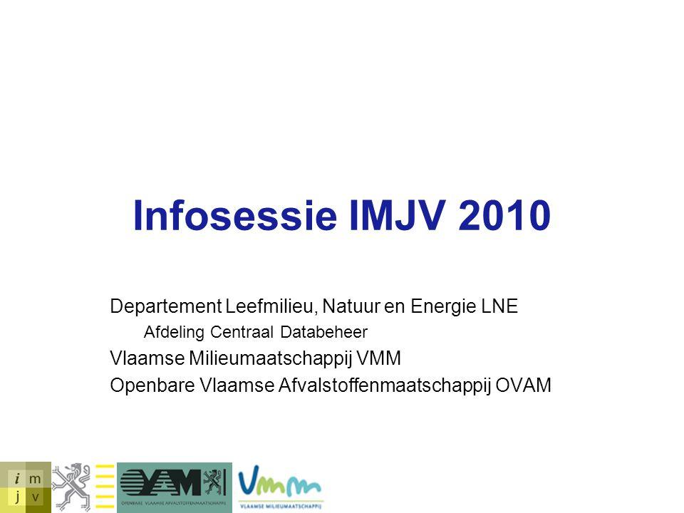 Infosessie IMJV 2010 Departement Leefmilieu, Natuur en Energie LNE Afdeling Centraal Databeheer Vlaamse Milieumaatschappij VMM Openbare Vlaamse Afvals
