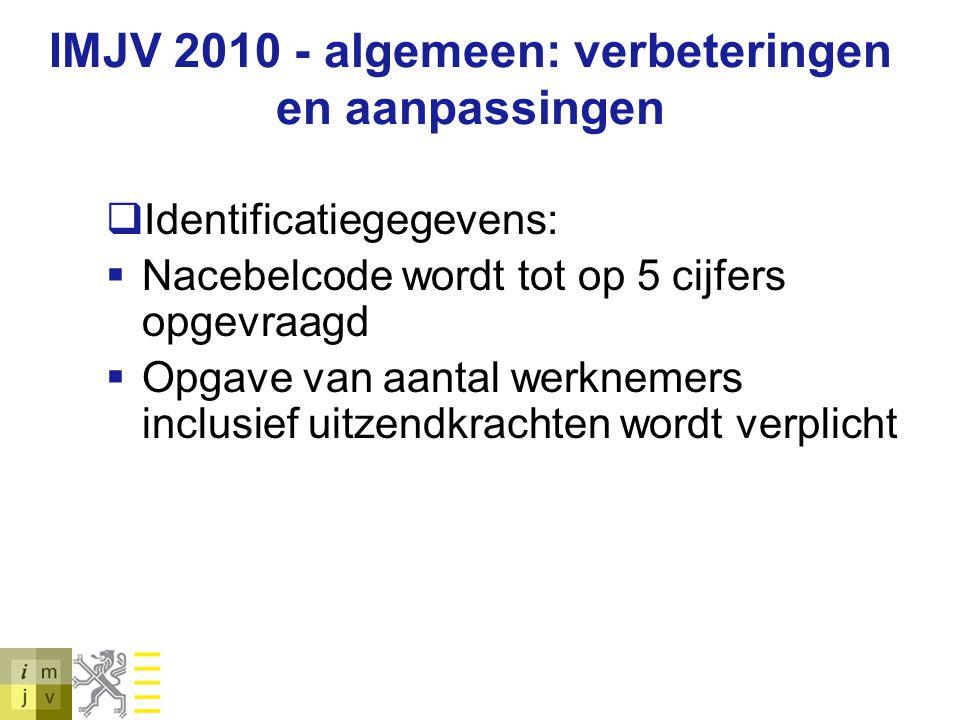 IMJV 2010 - algemeen: verbeteringen en aanpassingen  Identificatiegegevens:  Nacebelcode wordt tot op 5 cijfers opgevraagd  Opgave van aantal werkn