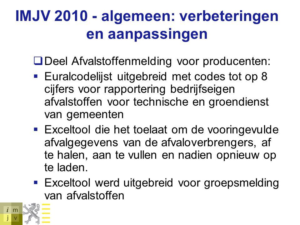 IMJV 2010 - algemeen: verbeteringen en aanpassingen  Deel Afvalstoffenmelding voor producenten:  Euralcodelijst uitgebreid met codes tot op 8 cijfer