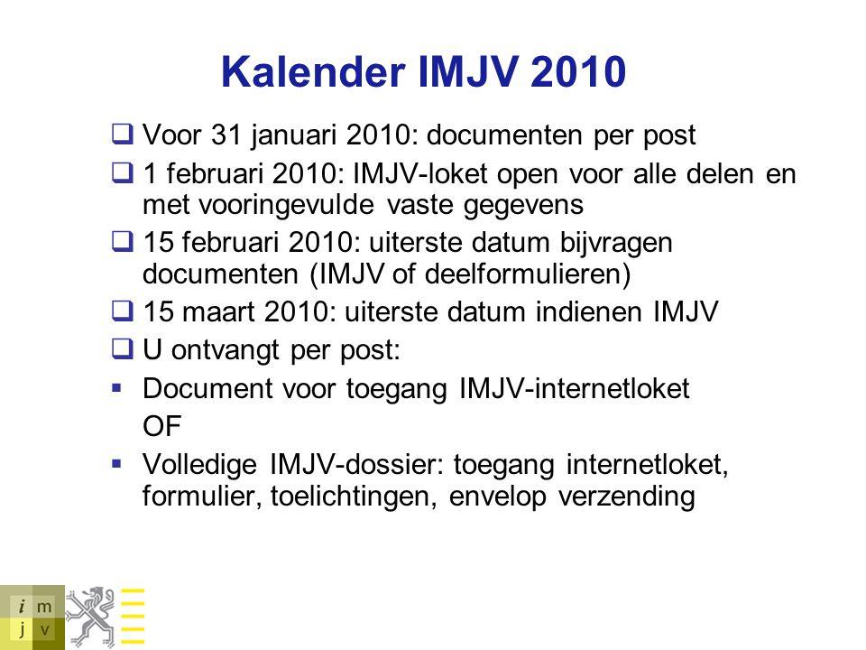 Kalender IMJV 2010  Voor 31 januari 2010: documenten per post  1 februari 2010: IMJV-loket open voor alle delen en met vooringevulde vaste gegevens