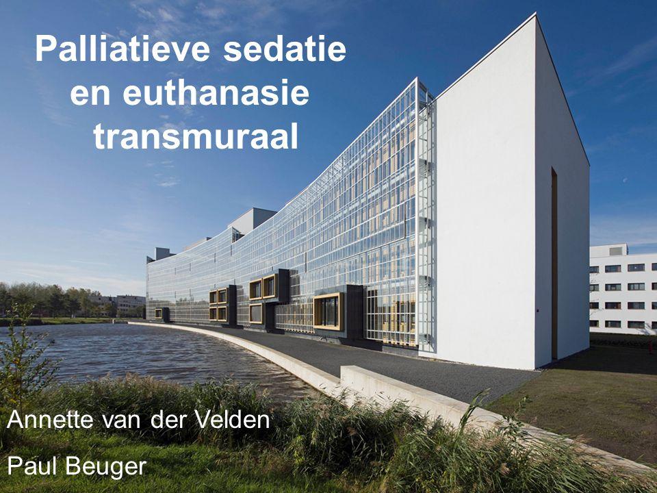 Workshop 1 Palliatieve sedatie en euthanasie transmuraal Annette van der Velden Paul Beuger
