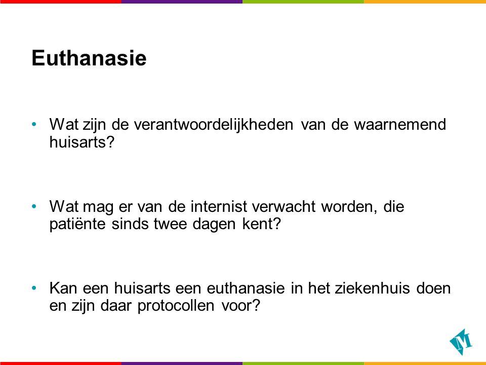 Euthanasie Wat zijn de verantwoordelijkheden van de waarnemend huisarts? Wat mag er van de internist verwacht worden, die patiënte sinds twee dagen ke