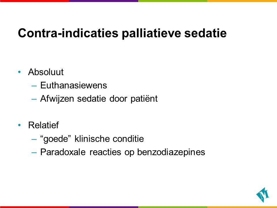 """Contra-indicaties palliatieve sedatie Absoluut –Euthanasiewens –Afwijzen sedatie door patiënt Relatief –""""goede"""" klinische conditie –Paradoxale reactie"""