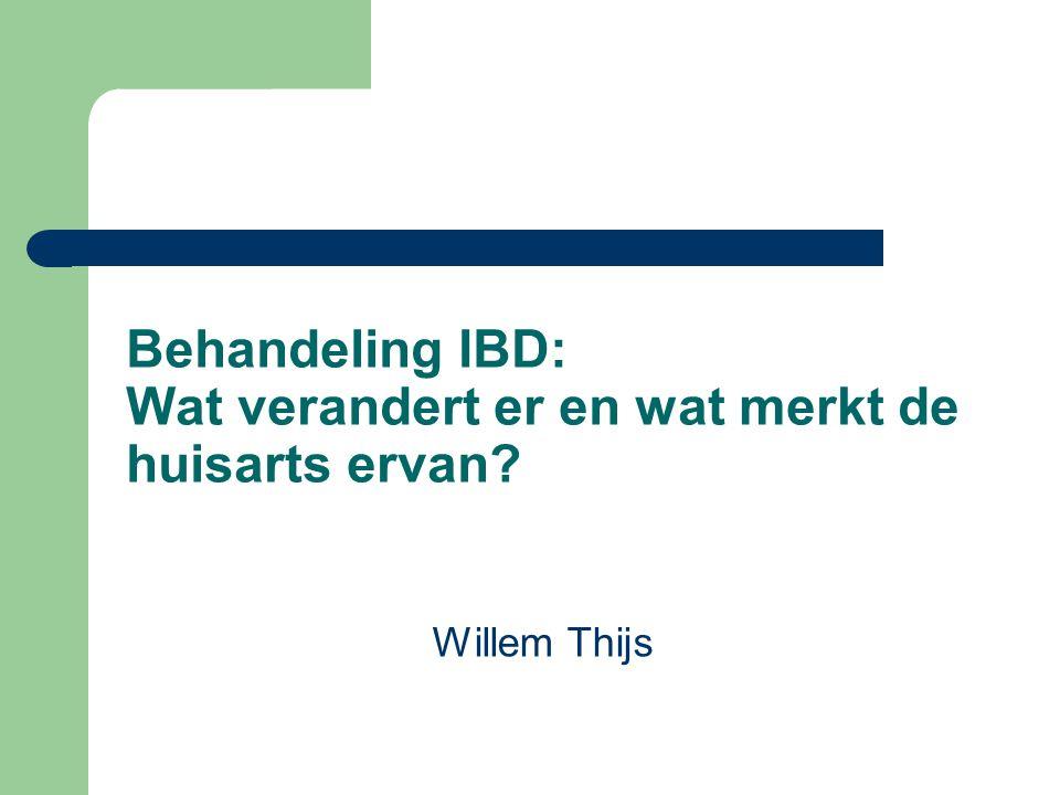 Behandeling IBD: Wat verandert er en wat merkt de huisarts ervan? Willem Thijs