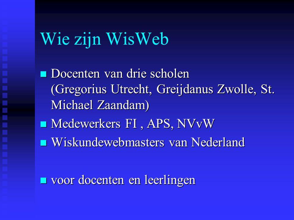 Het WisWeb-project 2000-2002 Twee doelstellingen: n Ontsluiten, ontwikkelen, uitproberen van applets (met onderwijs er omheen) n Organiseren van Nederlande websites voor het wiskunde-onderwijs