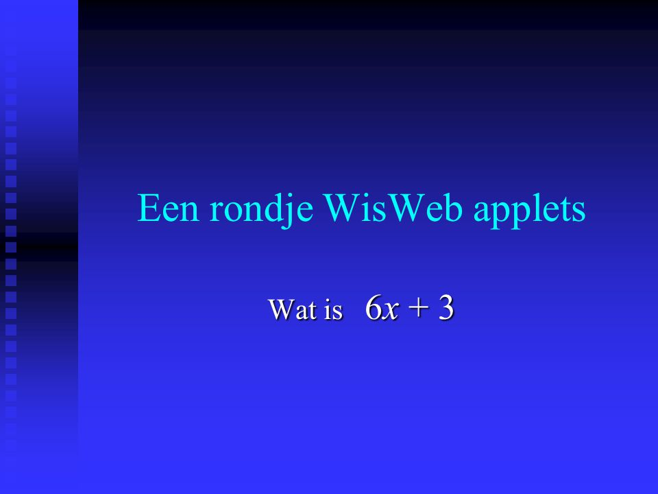 """Applets in WisWeb n Klein en eenvoudig, gebruikersvriendelijk, """"interactief"""" n Aansluitend bij wiskundig onderwerp n Aangepast aan ervaringen uit de k"""