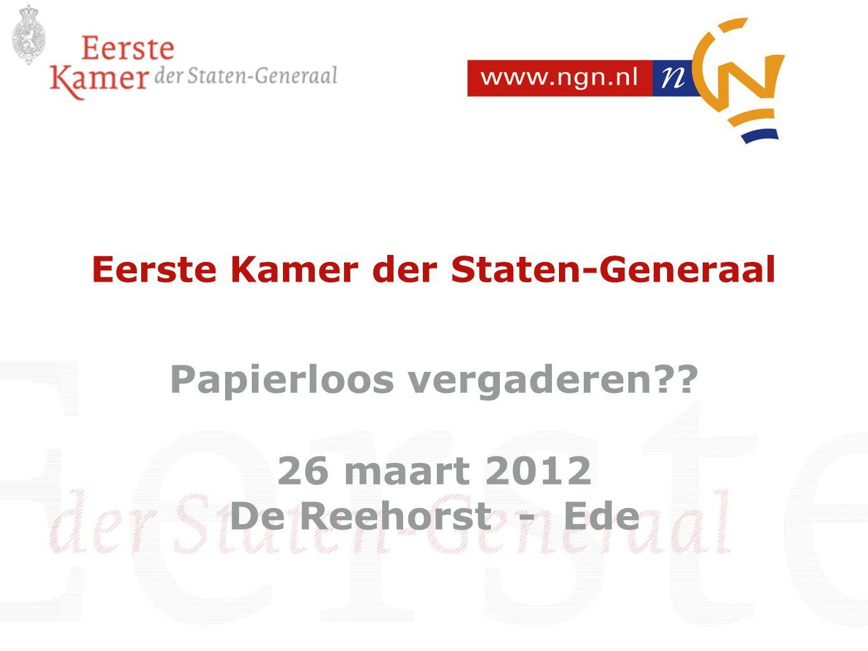 Papierloos vergaderen?? 26 maart 2012 De Reehorst - Ede Eerste Kamer der Staten-Generaal