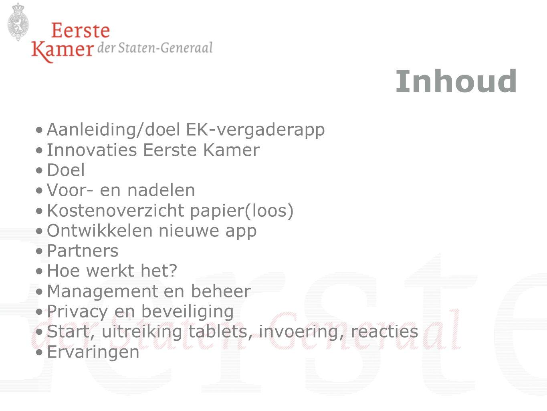 Inhoud Aanleiding/doel EK-vergaderapp Innovaties Eerste Kamer Doel Voor- en nadelen Kostenoverzicht papier(loos) Ontwikkelen nieuwe app Partners Hoe werkt het.