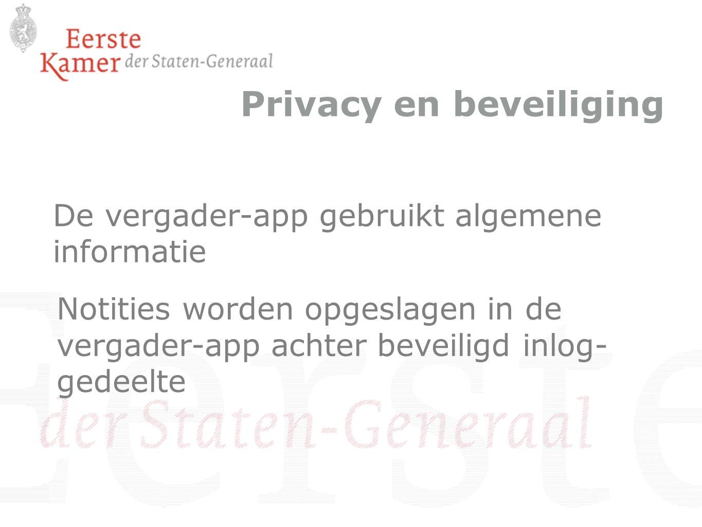 Privacy en beveiliging De vergader-app gebruikt algemene informatie Notities worden opgeslagen in de vergader-app achter beveiligd inlog- gedeelte