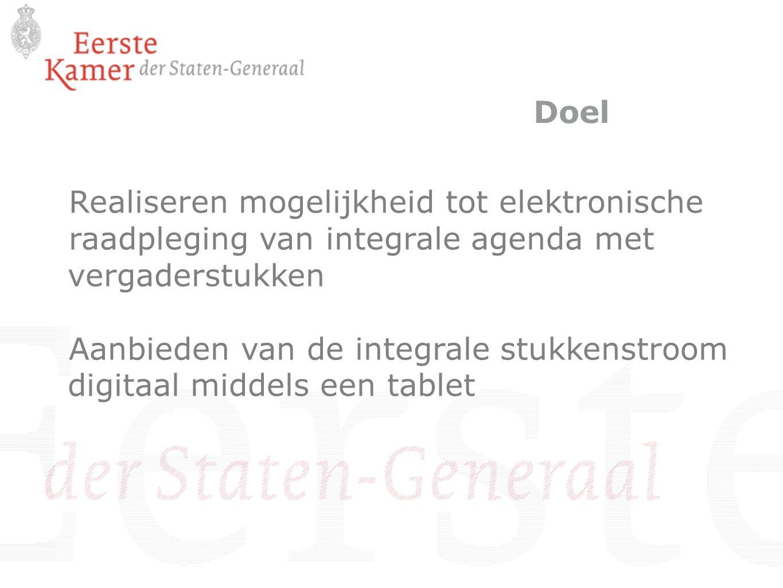 Doel Realiseren mogelijkheid tot elektronische raadpleging van integrale agenda met vergaderstukken Aanbieden van de integrale stukkenstroom digitaal middels een tablet