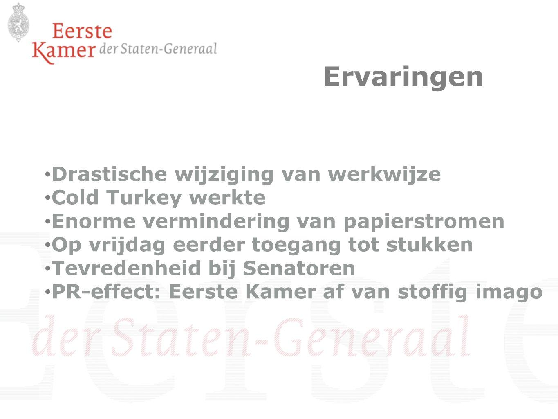 Drastische wijziging van werkwijze Cold Turkey werkte Enorme vermindering van papierstromen Op vrijdag eerder toegang tot stukken Tevredenheid bij Sen