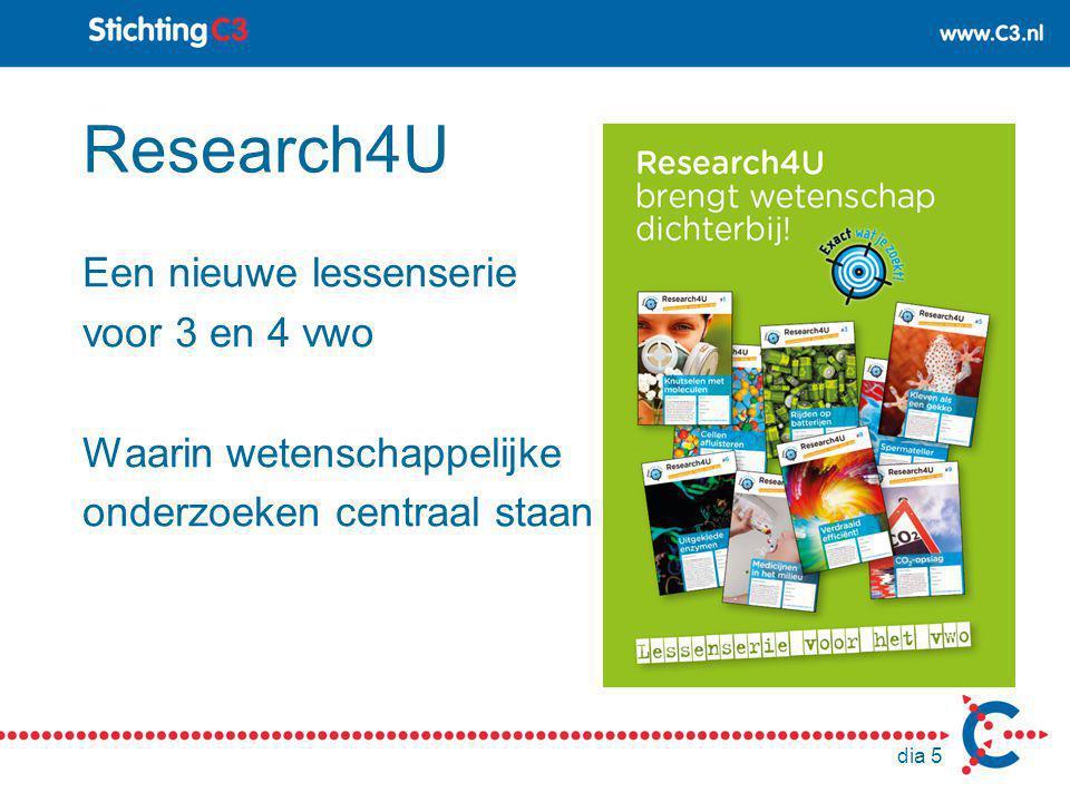 dia 5 Research4U Een nieuwe lessenserie voor 3 en 4 vwo Waarin wetenschappelijke onderzoeken centraal staan