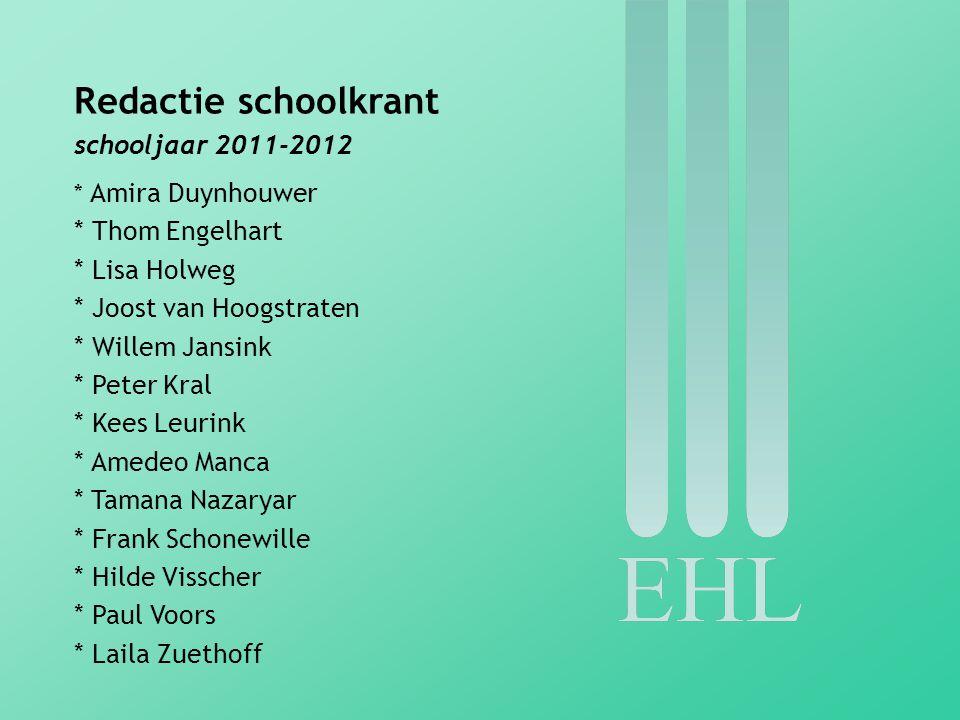 Redactie schoolkrant schooljaar 2011-2012 * Amira Duynhouwer * Thom Engelhart * Lisa Holweg * Joost van Hoogstraten * Willem Jansink * Peter Kral * Ke