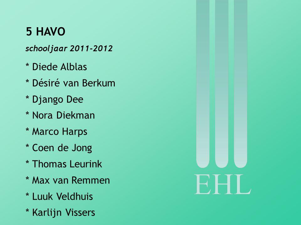 5 HAVO schooljaar 2011-2012 * Diede Alblas * Désiré van Berkum * Django Dee * Nora Diekman * Marco Harps * Coen de Jong * Thomas Leurink * Max van Rem