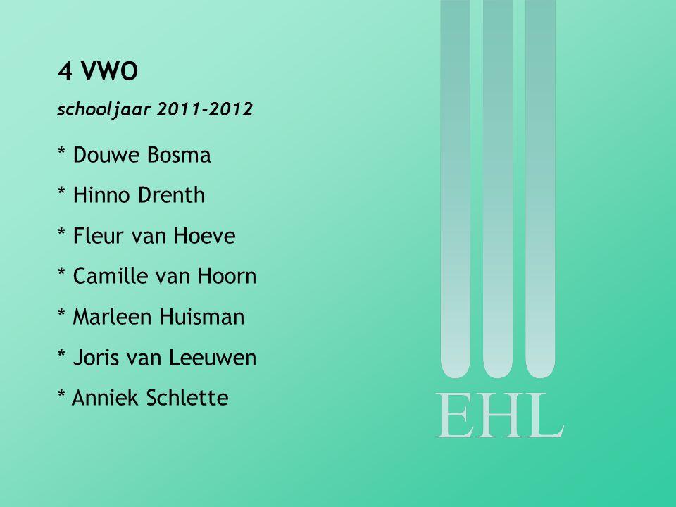 4 VWO schooljaar 2011-2012 * Douwe Bosma * Hinno Drenth * Fleur van Hoeve * Camille van Hoorn * Marleen Huisman * Joris van Leeuwen * Anniek Schlette