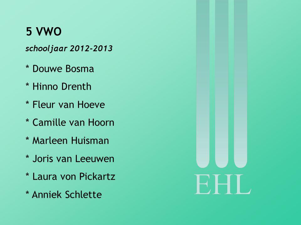 5 VWO schooljaar 2012-2013 * Douwe Bosma * Hinno Drenth * Fleur van Hoeve * Camille van Hoorn * Marleen Huisman * Joris van Leeuwen * Laura von Pickar
