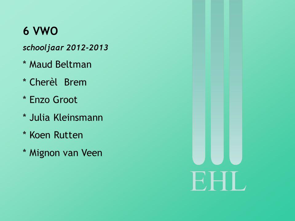6 VWO schooljaar 2012-2013 * Maud Beltman * Cherèl Brem * Enzo Groot * Julia Kleinsmann * Koen Rutten * Mignon van Veen
