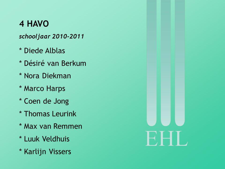 4 HAVO schooljaar 2010-2011 * Diede Alblas * Désiré van Berkum * Nora Diekman * Marco Harps * Coen de Jong * Thomas Leurink * Max van Remmen * Luuk Ve